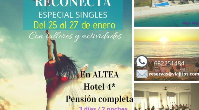 25-27 enero Encuentro ReConecta  Singles Conscientes con Talleres y Actividades en ALTEA (Alicante) Hotel 4* en Pensión Completa desde 140€ 3 dias/2 noches